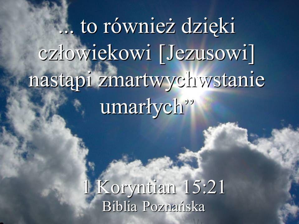 ... to również dzięki człowiekowi [Jezusowi] nastąpi zmartwychwstanie umarłych